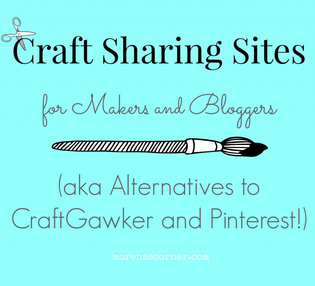 A compilation of craft sharing sites for makers and bloggers (aka Alternatives to CraftGawker and Pinterest!)